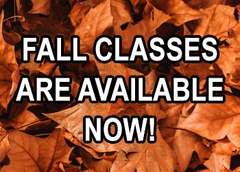 Fall Classes Are Available NOW!